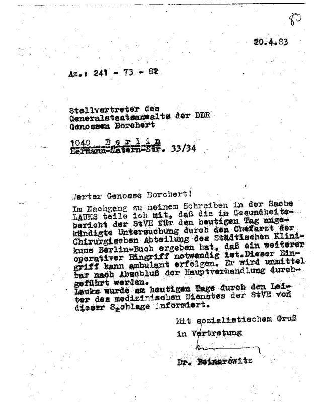 """... daß die im Gesundheitsbericht der StVE ( IMS """"Nagel- OSL Dr. Erhard Zels )  für den heutigen Tag angekündigte Untersuchung durch den Chefarzt der  Chirurgischen Abteilung des Städtischen Klinikums Berlin Buch ( Haus  115 - ChA Doz. Dr. Wendt ) ergeben hat, daß ein weiterer operativer Eingriff notwendig ist.  Damit war ich für  den Gerichtstermin am 21.4.1983  nicht verhandlungsfähig."""