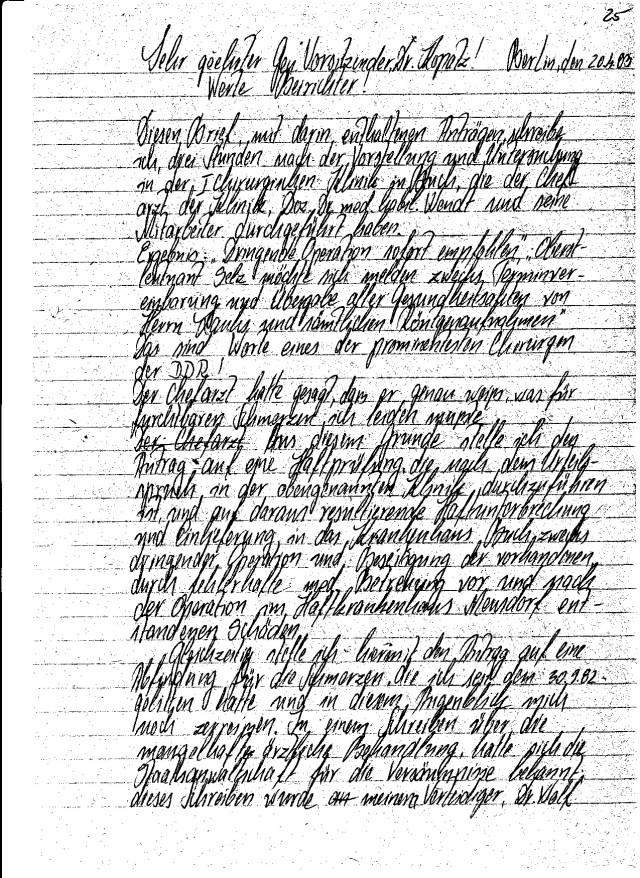 Werte Beirichter ! Diesen Brief, mit darin enthaltenen Anträgen schreibe ich drei Stunden nach der Vorstellung und der Untersuchung in der I Chirurgischen Klinik in Berlin Buch, die  der Chefarzt der Klinik, Doz.Dr.med.habil,. Wendt und seine Mitarbeiter durchgeführt hatten. Ergebnis:
