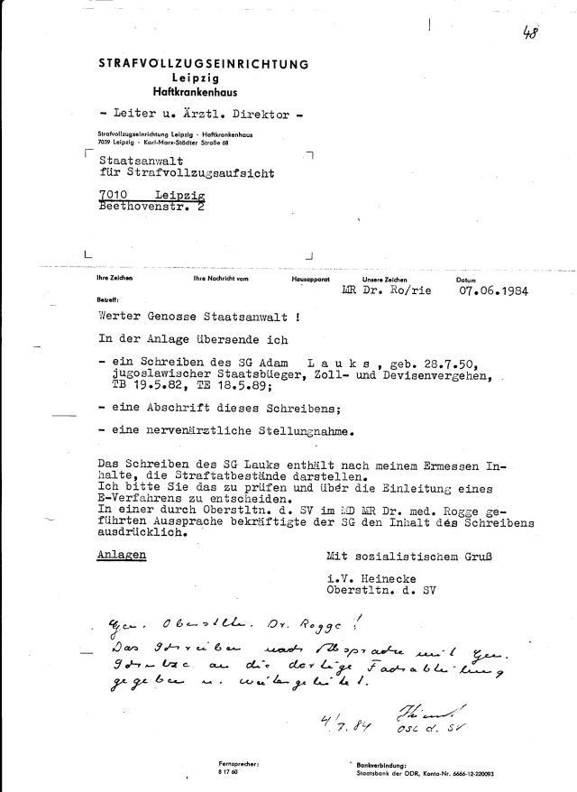 Leiter und Ärztliche Direktor Oberst Dr. Schneider zeigt  SG Lauks  meim Haftstättenstaatsanwalt an: Das Schreiben des SG Lauks enthält  nach meinem Ermessen Inhalte, die Strafbestände  darstellen. Ich bitte Sie das zu prüfen und über die einleotung eines E(rmittlungsverfahrens) zu entscheiden.