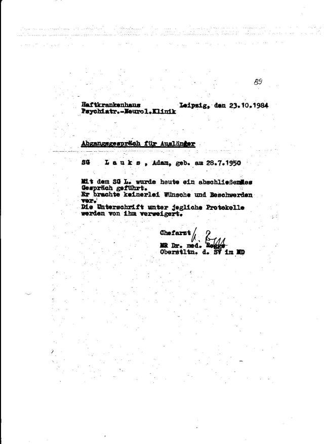 Abgangsgespräch für Ausländer lässt vermuten dass es auch Abgangsgespräch für DDR Bürger gab. Eigentlich lügt Rogge  - ein Gespräch mit ihm hat es nicht gegeben. Die Zeit 30.8.-23.10 verbrachtev ich in der Einzelhaft - was in der Psychiatrie nicht erlaubt ist, aus Sicherheitsgründen. Rogge wußte dass Suicid bei mir mehrmals  schriftlich ausgeschlossen wiurde, einschließlich in meiner Hauptverhandlung.