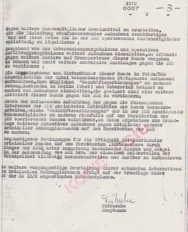 Ausgehend von Untersuchungsergebnissen und oerativen Aufklärungsergebnissen weitere Maßmahmen einzuleiten, um offensiv gegen weitere Kuriere und Transporteure dieser Bande vorgehen zu können und damit weitere subversive  Handlungen gegen die DDR zu verhindern: