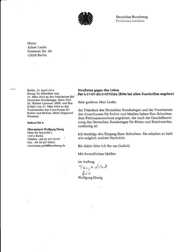 Wenn er  auf mein Schreiben per E-Mail an den Bundestagspräsidenten Lammert vom 15.4.14  am gleichen Tage antwortet muss der Wald brennen im Petitionsausschuss des Deu6tschen Bundestages. Jetzt geht es nicht mehr um die Straftaten gegen das Leben, auch nicht mehr um die Strafvereitelung im Amt in der Gauck Behörde 1994 zum Nachteil des Folteropfers  der STAZIS Adam Lauks - diesmal geht es um Petitionsunterdrückung, und zwar des Bundestagspräsidenten und de Ausschusses für Menschenrechte und humanitäre Hilfe !?