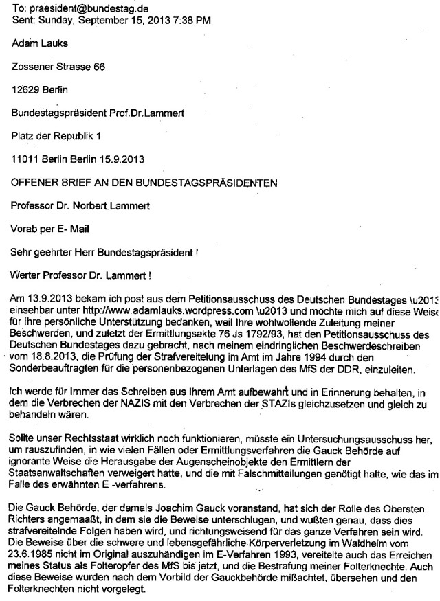 OFFENER BRIEF AN DEN BUNDESTAGSPRÄSIDENTEN vom 15.September 2013  per E-mail vorab um 7.38 PM: Ich werde für immer das Schreiben aus ihrem Amt aufbewahrt und in Erinnerung behalten, in dem die Verbrechen der NAZIS mit den Verbrechen der STAZIs gleichzusetzen und gleich zu behandeln wären
