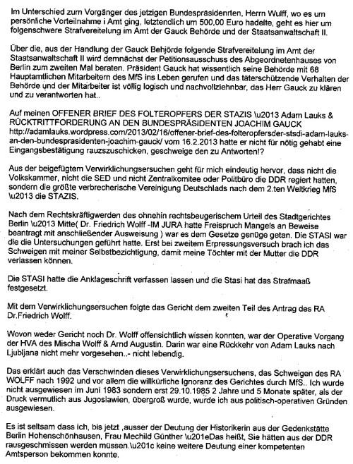 Nach dem Rechtskräsftigwerden des ohnehin rechtsbeugerischen Urteils des Stadtgerichtes Berlin -Mitte 1983 ( Dr.Friedrich Wolff - IM JURA hatte Freispruch!-Mangels an Beweisen beantragt mit anschließender Ausweisung) war es dem Gesetze Genüge getan. Die STASI war die UNtersuchungen im OV MERKUR geführt hatte. Erst beim zweiten Erpressungsversuch brache ich das Schweigen mit meiner Selbstbezichtigung, damit meine Töchter mit der Mutter die DDR verlassen können. Die STASI hat die Anklageschrift verfasst, Strafmaß festgesetzt....die Folter und Übergriffe der IME Ärzte befehligt !