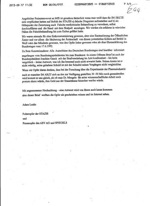 Zu Ihrer Kenntnisnahme: Alle Ausschüsse des Deutschen Bundestages sind hierüber informiert, angefangen vom Bundestagspräsidenten bis zum Bundesrat. In einem Offenen Brief ist auch der Bundespräsident Joachim Gauck mit der Strafvereitelung ( Urkundenunterdrückung) konfrontiert - bis heute vergeblic - keine Antwort, was ich, ihn kennend auch nicht erwartet hatte. Seines Amtes ist er nicht würdig