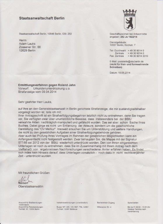 """""""Zuständigkeitshalber"""" kam die  Strafanzeige  vom Generalbundesanwalt zu Generalstaatsanwaltschaft Berlin und die  leitete die Strafanzeige und Strafantrag an die Staatsanwaltschaft Berlin. Obwrstaatsanwältin tut so als ob sie das Thema  """"Urkundenunterdrückung  und Aktenmanipulation in der Recherche der BStU nicht begriffen hat !??"""