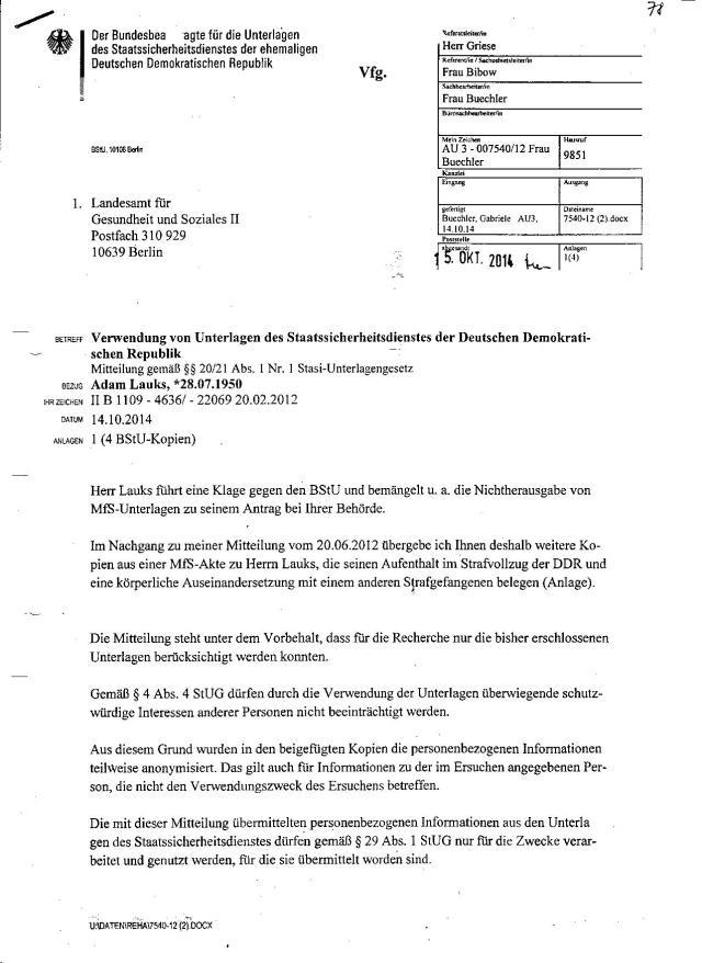 Im Nachgang zu nmeiner Mitteilung vom 20.06.2012 übergebe ich Ihnen deshalb weitere Kopien aus einer MfS Akte zu herrn Lauks, die seinen Aufenthalt im Strafvollzug der DDR und eine körperliche Auseinandersetzung mit einem anderen Strafgefangenen belegen.