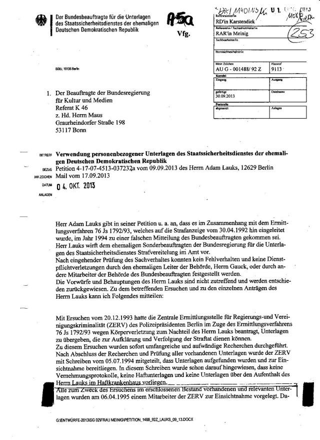 Entlarvend ist der Kopfbogen: in der Rubrik DATEINAME müsste zu diesem Anliegen stehen: 007540/94Z. Das ist der BStU Behördenvorgang zum Ersuchen des Polizeipräsidenten in Berlin zum Ermittlungsverfahren 76 Js 1792/93. Die Stellungnahme der BStU - Mitteilung der Behörde muss Tatsachenbehauptungen enthalten im Bezug auf die Petitionen wegen Urkundenunterdrückung - MfS VII/8 Nr 577/85 was zur Ermittlungsverhinderung geführt hatte und starfvereitelnde Wirkung zeigte