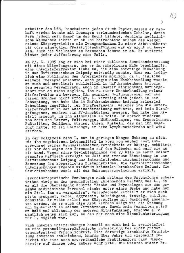 Am. 9.4.1984 lehnte ich schriftlich jedwede weitere medizinische Behandlung ab. Entsprechend verhielt er sich auch stets gespannt, verbal aggressiv, beleidigend, trotzig, taktlos, höhnisch.