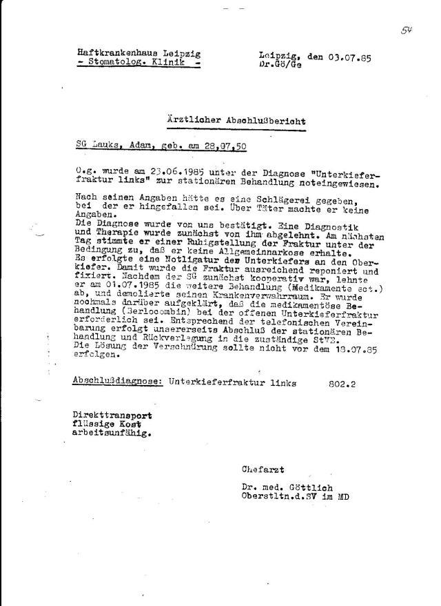 Chefarzt Dr.med. Göttlich - Oberstleutnant des Strafvollzuges im MD musste erst die Order aus Berlin abwarten ( IME NAGEL oder IME PIT, oder höher ) .Er hätte mich am liebsten schon am 23.6.1985 nach Waldheim zurückverlegen lassen, aber über die