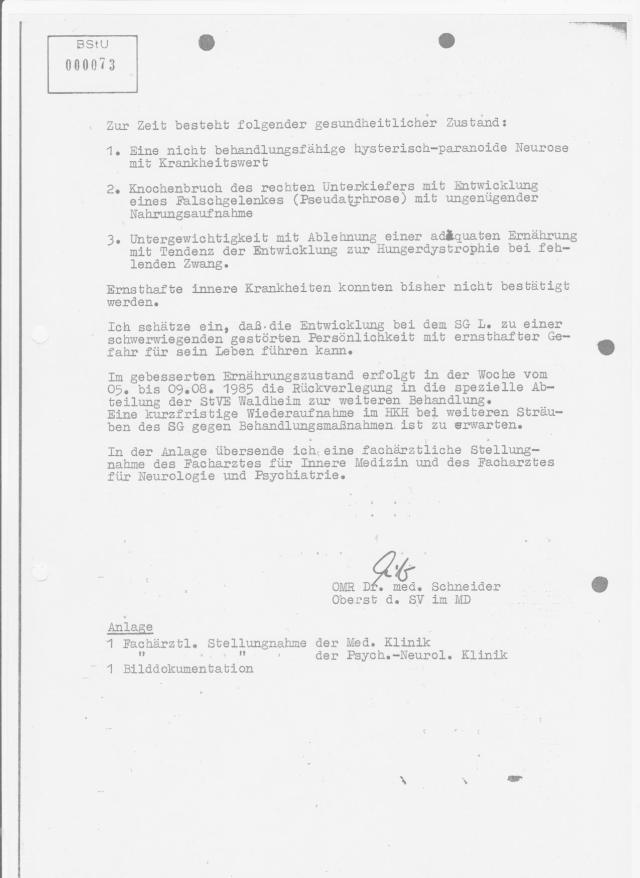 OMR Dr. Med. Schneider - Oberst des Strafvollzuges im MD kennt sich aus, denn sie wussten genau was sie tun. Am 16.07.1985 wurde er deshalb im reduzierten Ernährungszustand mit einer Hungerdystrophie und entzündung der Mundhöle bei vorhandenem nicht verkalkten Unterkieferbruch rechts eingewiesen.