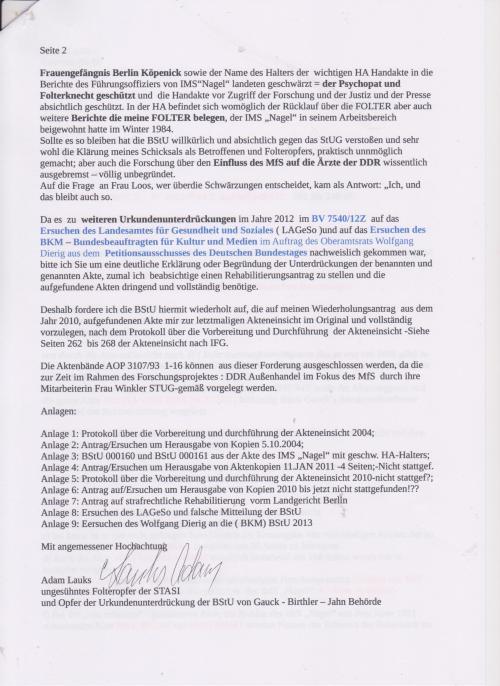 Deshalb fordere ich die BStU hiermit wiederholt auf, die auf meinen Wiederholungsantrag aus dem Jahre 2010 alle aufgefundenen Akte mir zur letztmaligen Akteneinsicht im Original und vollständig vorzulegen, nach dem Protokoll über die Vorbereitung und durchführung der Akteneinsicht - siehe die Seiten 262 - 268 der seit 2011 vorliegenden, vorbereiteten Akteneinsicht nach IFG.