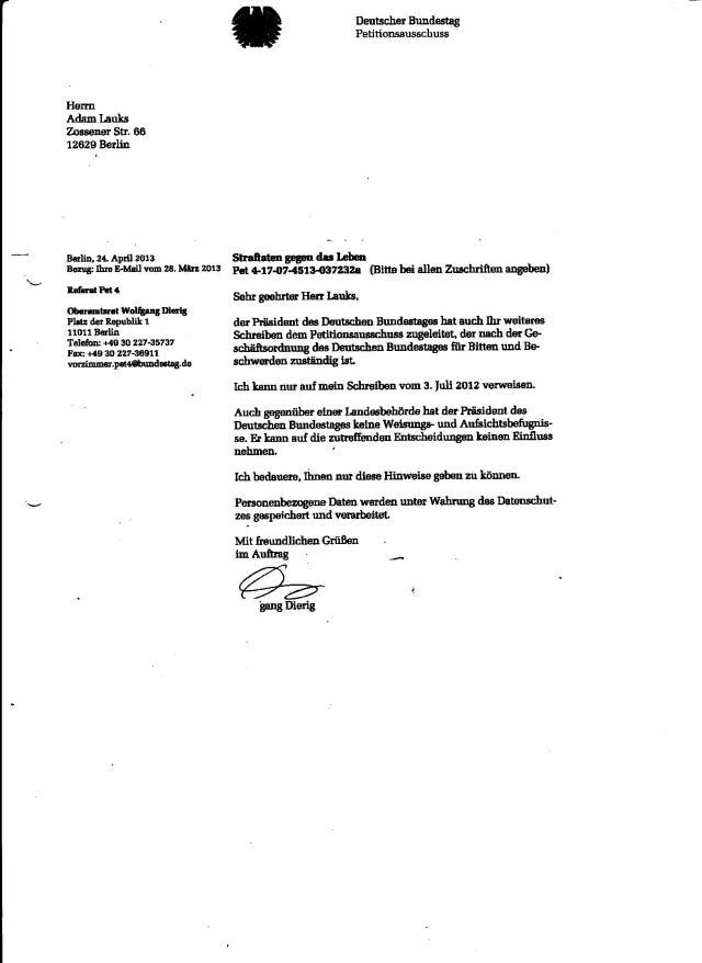 Segen und Dank an den Bundestagspräsidenten  Prof.Dr. Lammert...gegen die STASI- oder Gauck - Seilschaften im Petitionsausschuss des Deutschen Bundestages hatten wir beide offensichtlich keine Chance, wie das  2015 auch bei der Oberstaatsanwältin Nielsen der Fall ist. Es sei den  der Generalstaatsam´nwalr  waltet seines Amtes ohne sein Amtseid zu verletzen !!?
