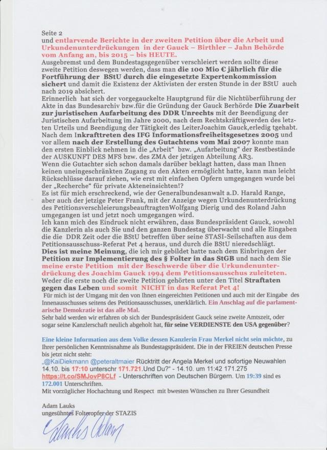 Ich kann mich des Eindrucks nicht erwähren, dass Bundespräsident Gauck, sowohl die Kanzlerin als auch Sie und denganzen Bundestag überwacht und alle Eingabwen die die DDR-Zeit oder BStU betreffen über seune STASI-Seilschaften aus dem Petitionsausschuss Referat Pet 4 heraus, und durch die BStU niederschlägt.