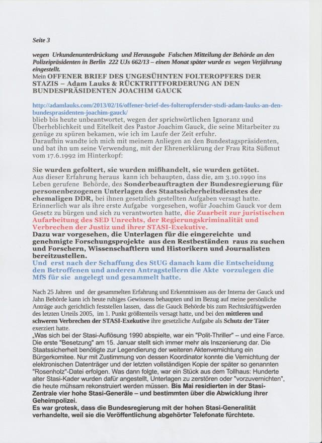 Ich erstattete am 13.Februar 2013 Strafanzeige gegen den Leiter der Gauck Behörde BSzU wegen Urkundenunterdrückung und Herausgabe von Falschen Mitteilungen der Behörde an den Polizeipräsidenten in Berlin 222 UjS 662/13 - einen Momat später wurde es wegen Verjährung eingestellt.