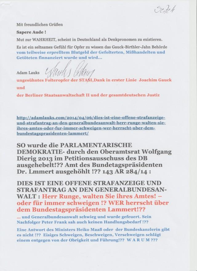 Wir werden alle miterleben ob sich jemand von den Angeschriebenen und von den Bundestagsabgeordneten wagen wird wenn überhaupt zu antworten, Stellung zu nehmen.